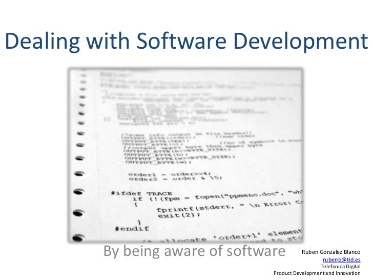 Dealing with Software Development        By being aware of software         Ruben Gonzalez Blanco                         ...