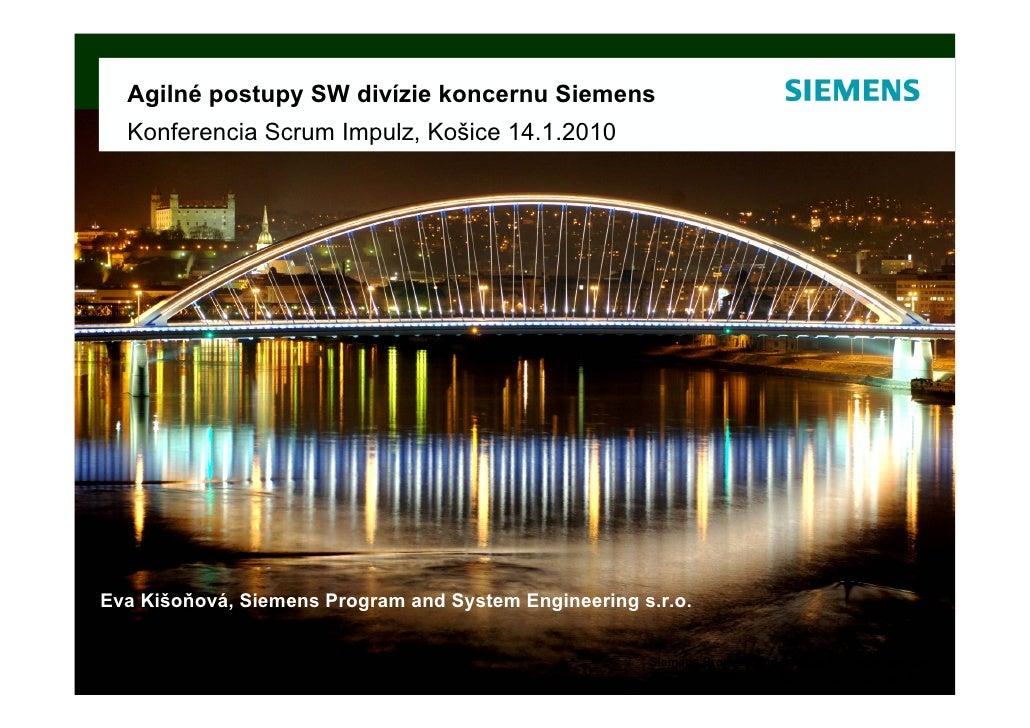 Agilné postupy SW divízie koncernu Siemens   Konferencia Scrum Impulz, Košice 14.1.2010     Eva Kišoňová, Siemens Program ...