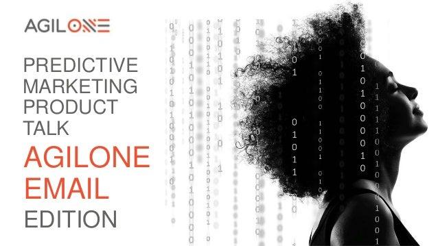 PREDICTIVE MARKETING PRODUCT TALK AGILONE EMAIL EDITION