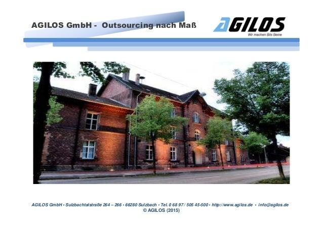 AGILOS GmbH • Sulzbachtalstraße 264 – 266 • 66280 Sulzbach • Tel. 0 68 97 / 505 45-500 • http://www.agilos.de • info@agilo...