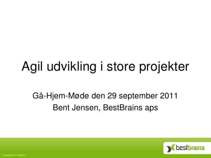 Agiludviklingi store projekter<br />Gå-Hjem-Møde den 29 september 2011<br />Bent Jensen, BestBrains aps<br />
