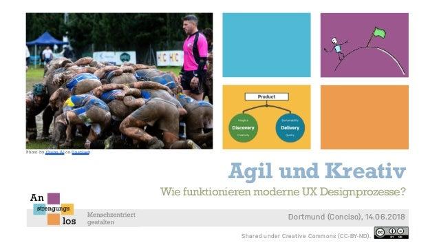 Agil und Kreativ Dortmund (Conciso), 14.06.2018 Wie funktionieren moderne UX Designprozesse? Shared under Creative Commons...