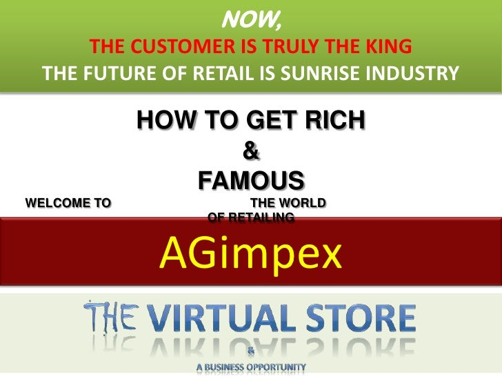 NOW,      THE CUSTOMER IS TRULY THE KING THE FUTURE OF RETAIL IS SUNRISE INDUSTRY             HOW TO GET RICH             ...