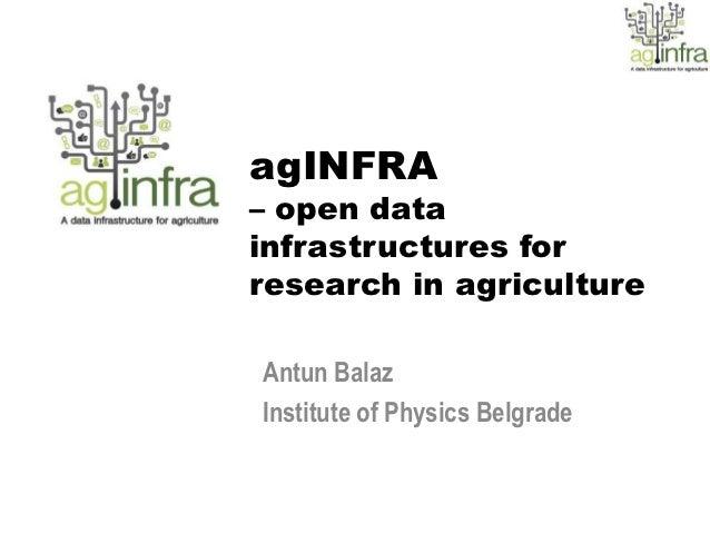 agINFRA– open datainfrastructures forresearch in agricultureAntun BalazInstitute of Physics Belgrade