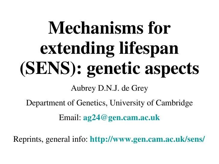 Mechanisms for extending lifespan (SENS): genetic aspects Aubrey D.N.J. de Grey Department of Genetics, University of Camb...