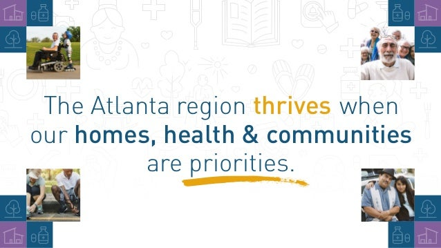 The Atlanta region thrives when our homes, health & communities are priorities.
