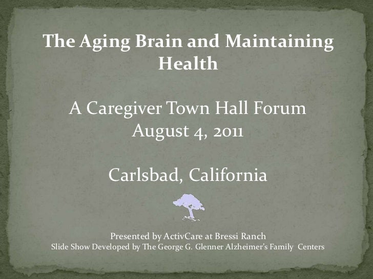 The Aging Brain and Maintaining Health<br />A Caregiver Town Hall Forum<br />August 4, 2011<br />Carlsbad, California<br /...