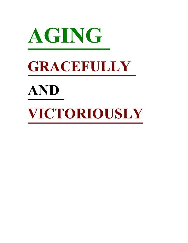 AGING GRACEFULLY AND VICTORIOUSLY