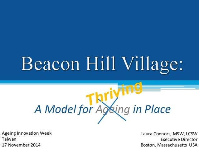 Thriving  A  Model  for  Ageing  in  Place  Laura  Connors,  MSW,  LCSW  Execu2ve  Director  Boston,  Massachuse9s  USA  A...