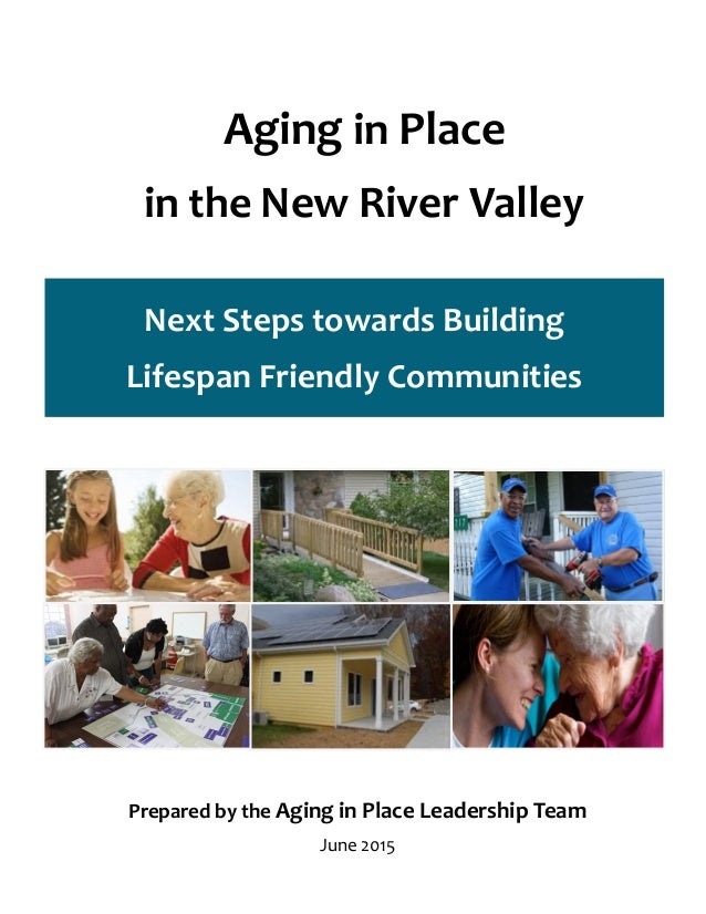 Aging in Place in the New River Valley Next Steps towards Building Lifespan Friendly Communities Prepared by the Aging in ...
