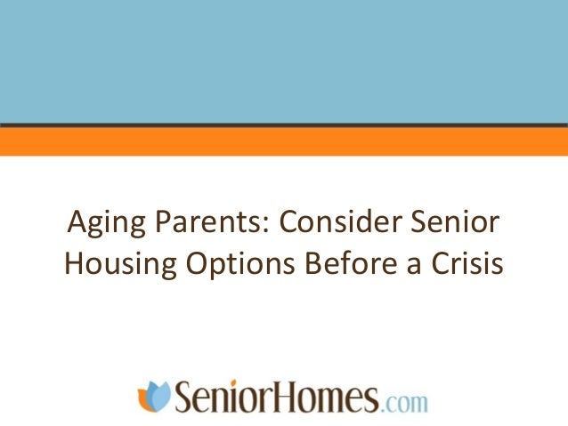 Aging Parents: Consider Senior Housing Options Before a Crisis