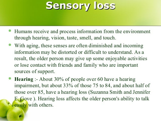 understand the factors that impact on an individual with a sensory loss Understanding sensory loss unit 4222-393 understanding sensory loss o 1-1 a range of factors can impact on individuals with sensory loss we gather so much information from our sight and hearing.