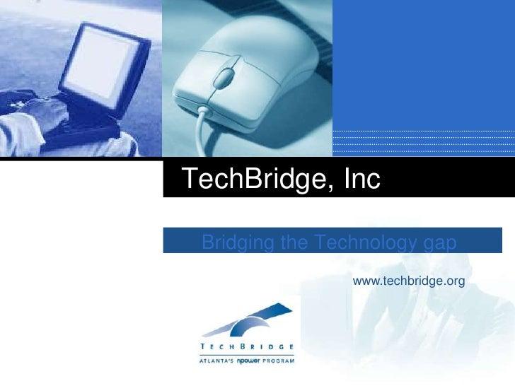 Bridging the Technology gap<br />TechBridge, Inc<br />www.techbridge.org<br />
