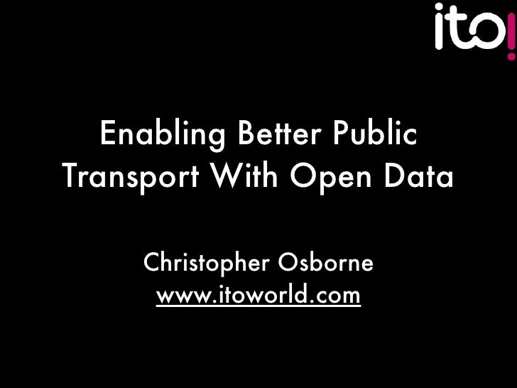 Enabling Better Public Transport With Open Data       Christopher Osborne       www.itoworld.com
