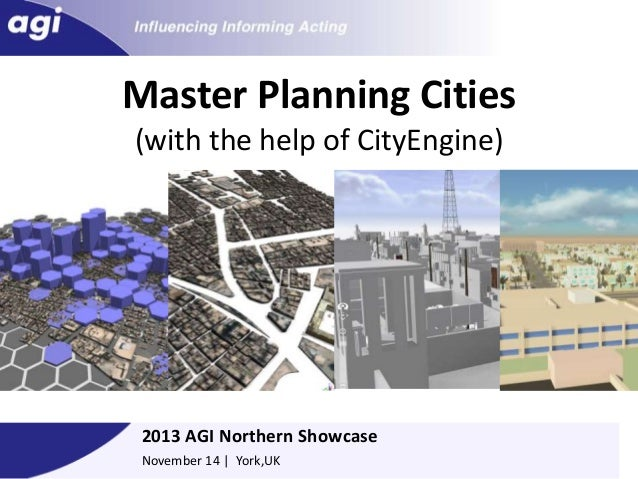 Master Planning Cities (with the help of CityEngine)  Elliot Hartley Director, Garsdale Design Ltd  2013 AGI Northern Show...