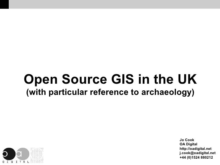 Open Source GIS in the UK (with particular reference to archaeology)                                           Jo Cook    ...