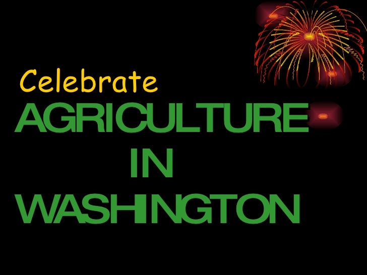 AGRICULTURE   IN  WASHINGTON Celebrate