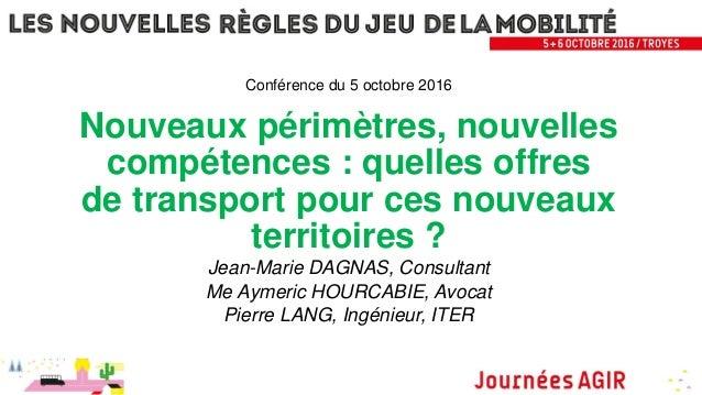 Conférence du 5 octobre 2016 Nouveaux périmètres, nouvelles compétences : quelles offres de transport pour ces nouveaux te...