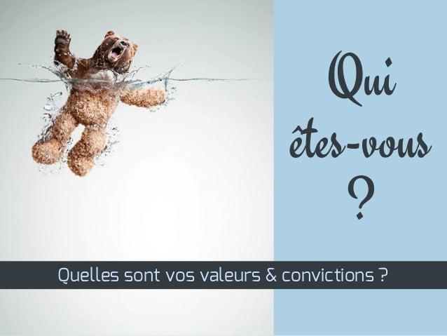 Quiêtes-vous?Quelles sont vos valeurs & convictions ?
