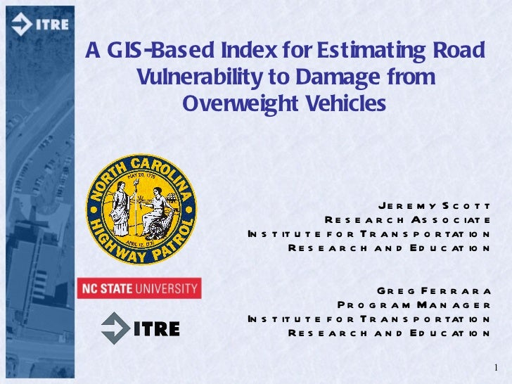 A GIS-Based Index for Estimating Road Vulnerability to Damage from Overweight Vehicles Jeremy Scott Research Associate Ins...
