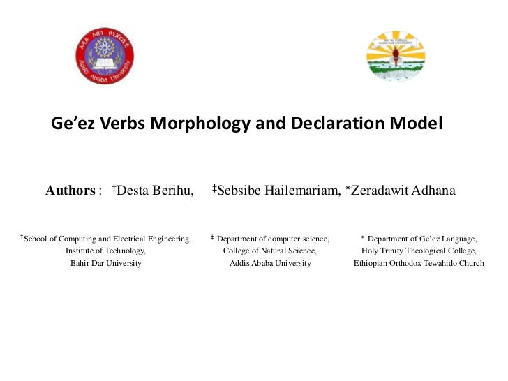 Ge'ez Verbs Morphology and Declaration Model      Authors :         †Desta      Berihu,       ‡Sebsibe         Hailemariam...
