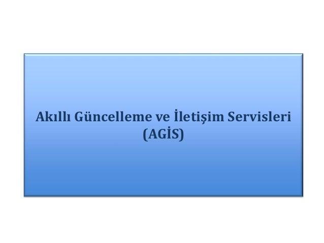 Akıllı Güncelleme ve İletişim Servisleri                (AGİS)