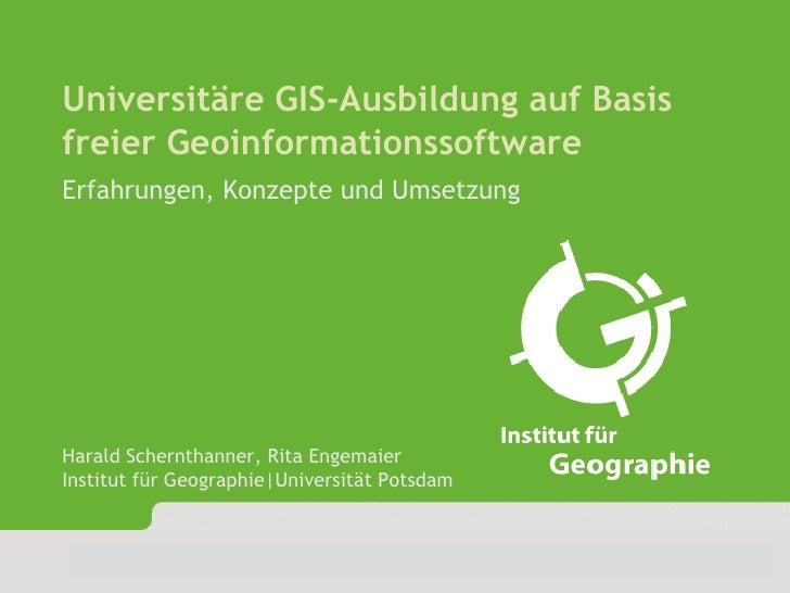AGIT 2009      Universitäre GIS-Ausbildung auf Basis    freier Geoinformationssoftware    Erfahrungen, Konzepte und Umsetz...