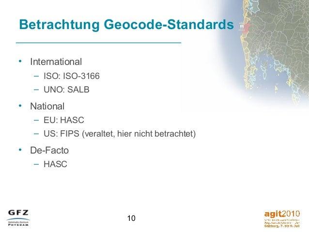 10 Betrachtung Geocode-Standards • International – ISO: ISO-3166 – UNO: SALB • National – EU: HASC – US: FIPS (veraltet, h...