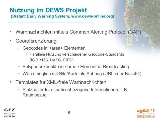 16 Nutzung im DEWS Projekt (Distant Early Warning System, www.dews-online.org) • Warnnachrichten mittels Common Alerting P...