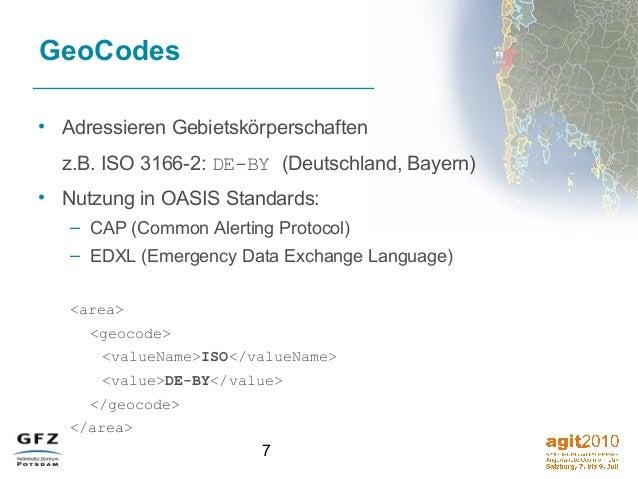7 GeoCodes • Adressieren Gebietskörperschaften z.B. ISO 3166-2: DE-BY (Deutschland, Bayern) • Nutzung in OASIS Standards: ...