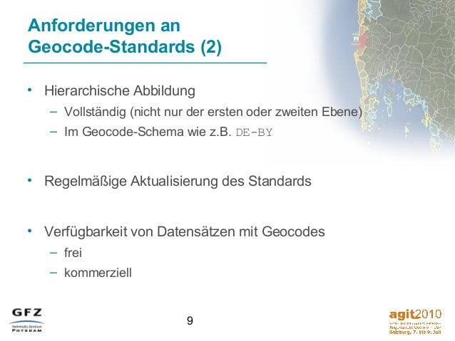 9 Anforderungen an Geocode-Standards (2) • Hierarchische Abbildung – Vollständig (nicht nur der ersten oder zweiten Ebene)...