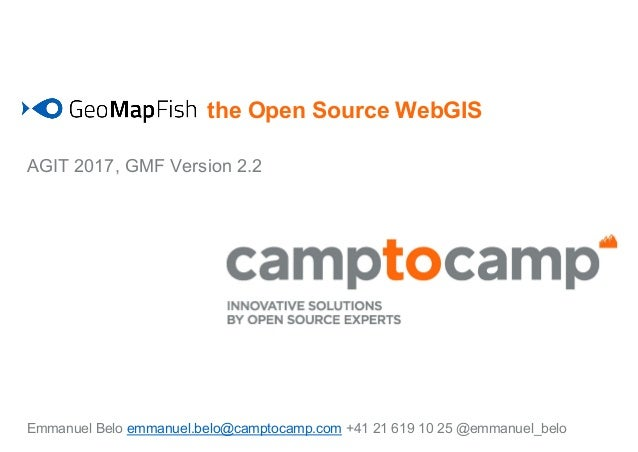 the Open Source WebGIS AGIT 2017, GMF Version 2.2 Emmanuel Belo emmanuel.belo@camptocamp.com +41 21 619 10 25 @emmanuel_be...