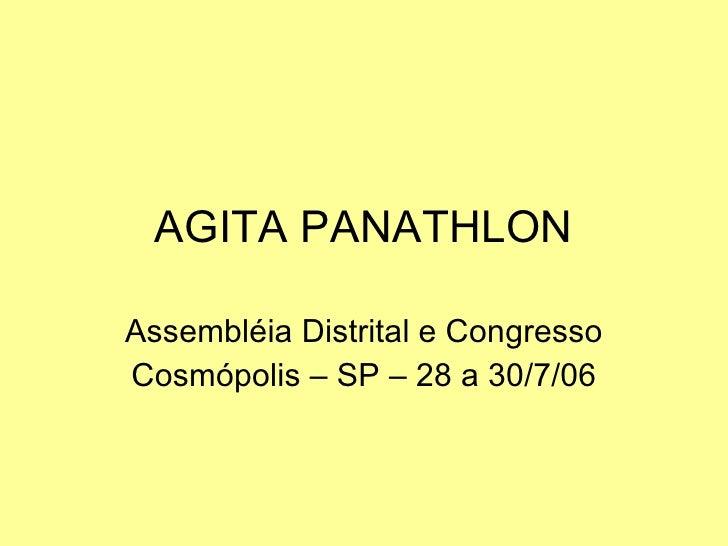 AGITA PANATHLON Assembléia Distrital e Congresso Cosmópolis – SP – 28 a 30/7/06