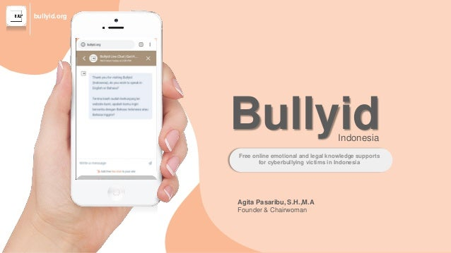 BullyidIndonesia Agita Pasaribu, S.H.,M.A Founder & Chairwoman Free online emotional and legal knowledge supports for cybe...