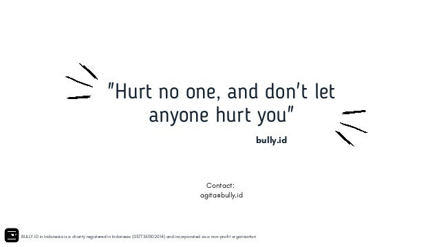 """""""Hurt no one, and don't let anyone hurt you"""" bully.id BULLY.ID in Indonesia is a charity registered in Indonesia (03773501..."""