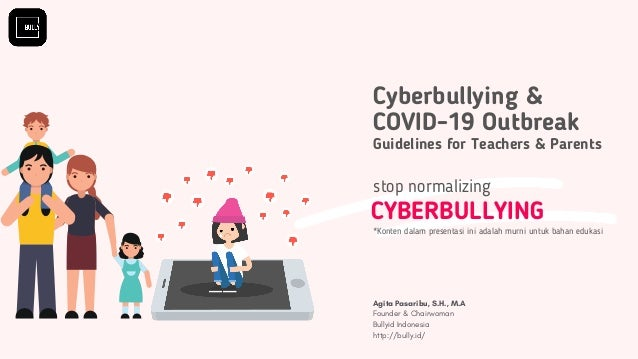 Cyberbullying & COVID-19 Outbreak Guidelines for Teachers & Parents CYBERBULLYING stop normalizing Agita Pasaribu, S.H., M...