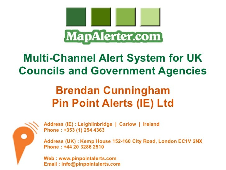 Multi-Channel Alert System for UKCouncils and Government Agencies        Brendan Cunningham       Pin Point Alerts (IE) Lt...