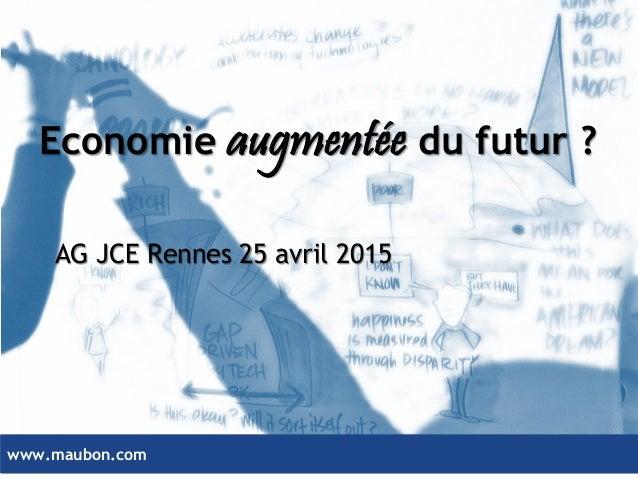 www.maubon.comwww.maubon.com Economie augmentée du futur ? AG JCE Rennes 25 avril 2015