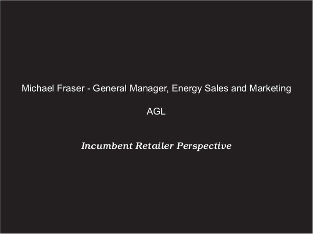 Michael Fraser - General Manager, Energy Sales and Marketing AGL  Incumbent Retailer Perspective