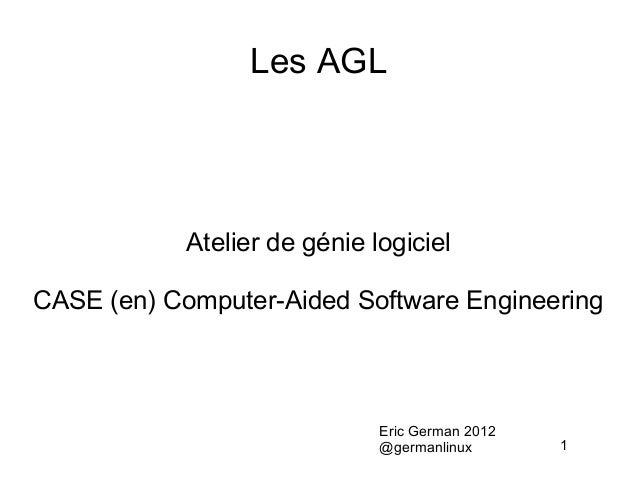 Les AGL            Atelier de génie logicielCASE (en) Computer-Aided Software Engineering                              Eri...