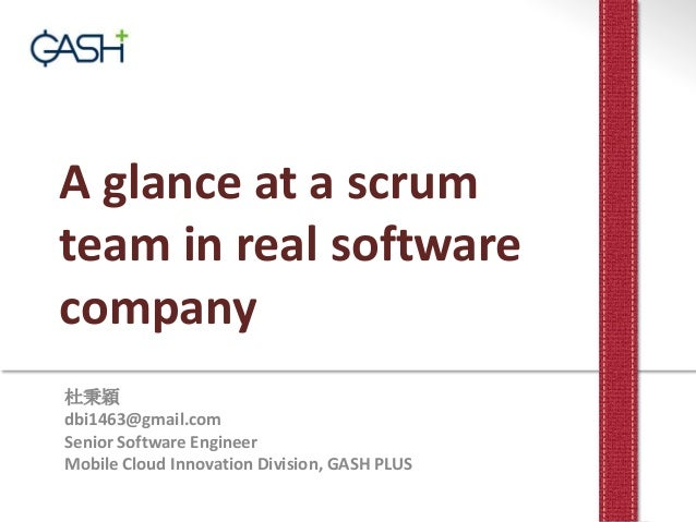A glance at a scrum team in real software company 杜秉穎 dbi1463@gmail.com Senior Software Engineer Mobile Cloud Innovation D...