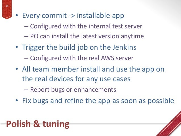 Polish & tuning • Every commit -> installable app – Configured with the internal test server – PO can install the latest v...