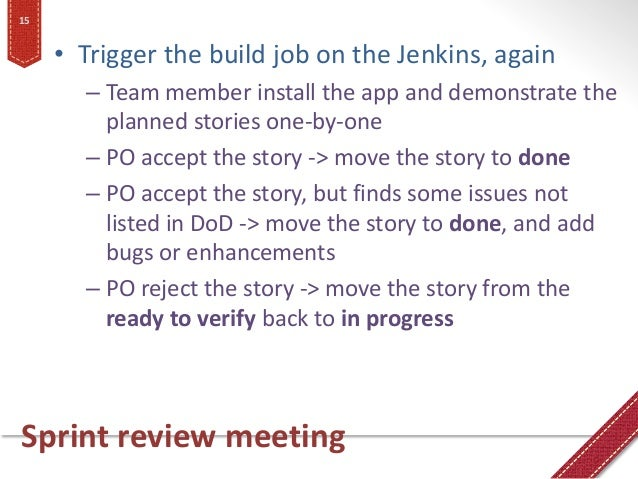 Sprint review meeting • Trigger the build job on the Jenkins, again – Team member install the app and demonstrate the plan...