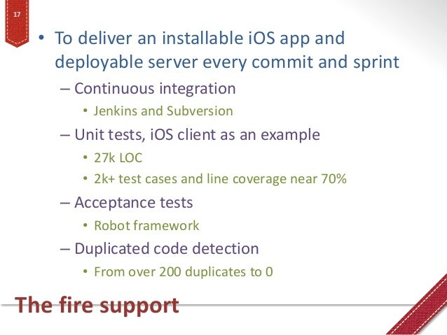 The fire support • To deliver an installable iOS app and deployable server every commit and sprint – Continuous integratio...