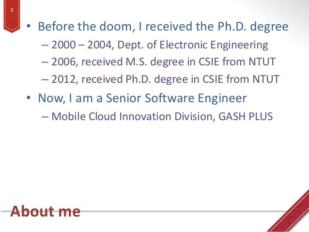 About me • Before the doom, I received the Ph.D. degree – 2000 – 2004, Dept. of Electronic Engineering – 2006, received M....