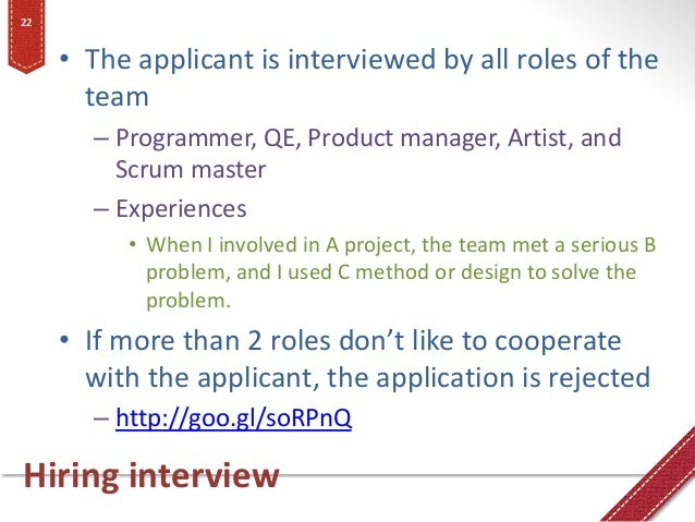 Hiring interview • The applicant is interviewed by all roles of the team – Programmer, QE, Product manager, Artist, and Sc...