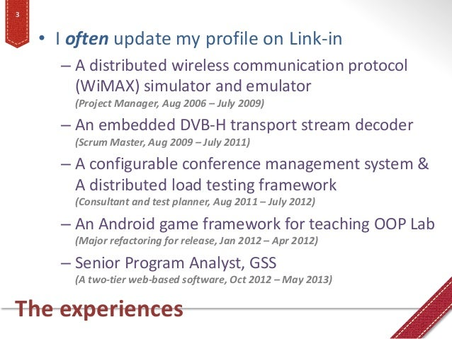 The experiences • I often update my profile on Link-in – A distributed wireless communication protocol (WiMAX) simulator a...