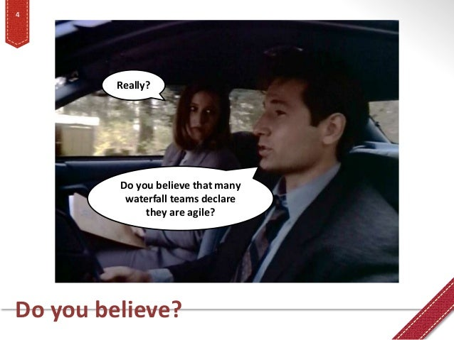 Do you believe? 4 Really? Do you believe that many waterfall teams declare they are agile?