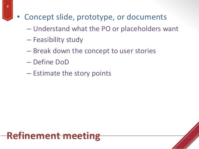 Refinement meeting • Concept slide, prototype, or documents – Understand what the PO or placeholders want – Feasibility st...