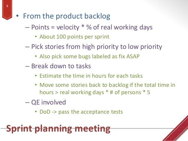 Sprint planning meeting • From the product backlog – Points = velocity * % of real working days • About 100 points per spr...